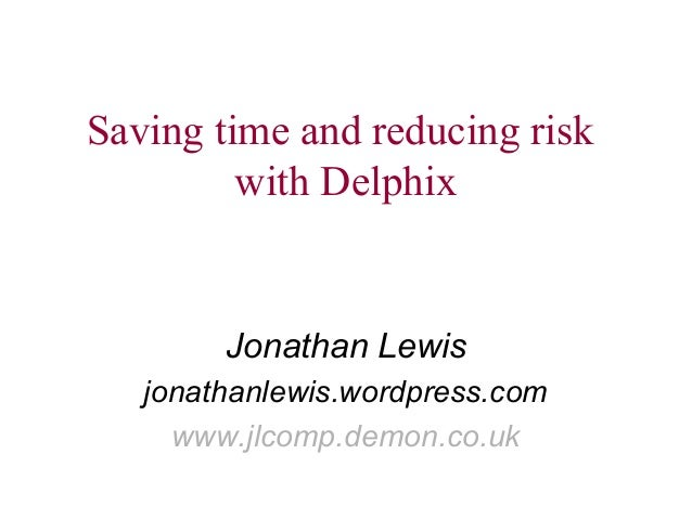 Saving time and reducing risk  with Delphix  Jonathan Lewis  jonathanlewis.wordpress.com  www.jlcomp.demon.co.uk