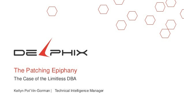 The Patching Epiphany The Case of the Limitless DBA Kellyn Pot'Vin-Gorman | Technical Intelligence Manager