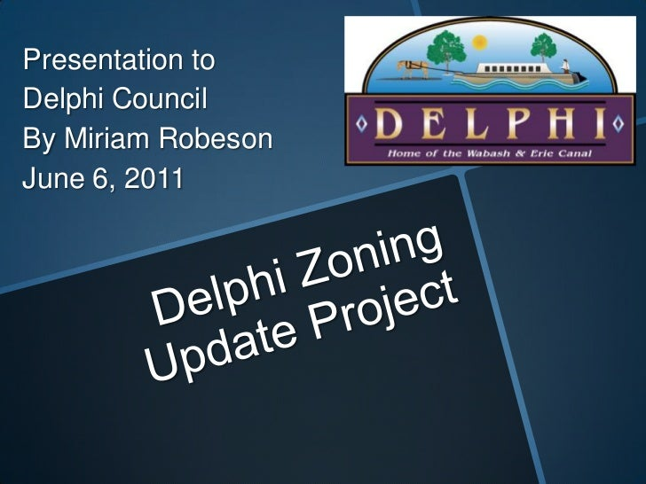 Delphi Zoning Update Project<br />Presentation to<br />Delphi Council<br />By Miriam Robeson<br />June 6, 2011<br />