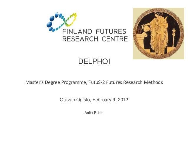 DELPHOI  Master's Degree Programme, FutuS-2 Futures Research Methods  Otavan Opisto, February 9, 2012  Anita Rubin