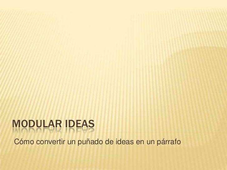 Modular ideas<br />Cómo convertir un puñado de ideas en un párrafo<br />