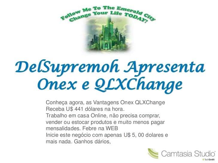 Conheça agora, as Vantagens Onex QLXChangeReceba U$ 441 dólares na hora.Trabalho em casa Online, não precisa comprar,vende...