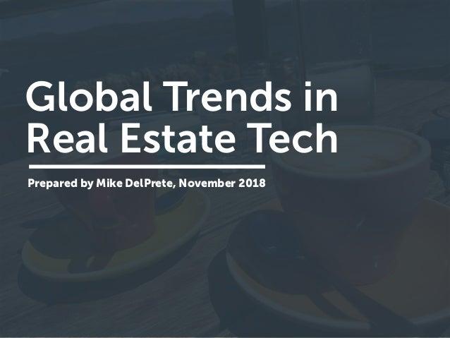 Global Trends in Real Estate Tech Prepared by Mike DelPrete, November 2018