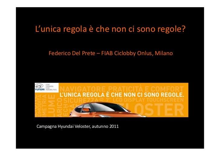 L'unica regola è che non ci sono regole?          Federico Del Prete – FIAB Ciclobby Onlus,...
