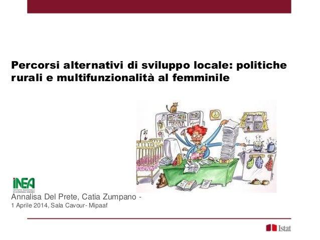 Percorsi alternativi di sviluppo locale: politiche rurali e multifunzionalità al femminile Annalisa Del Prete, Catia Zumpa...