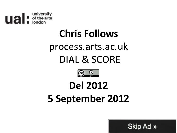 Chris Followsprocess.arts.ac.uk  DIAL & SCORE    Del 20125 September 2012