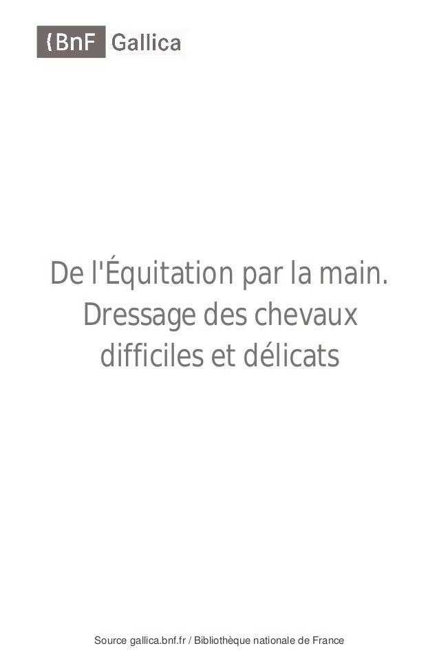 Source gallica.bnf.fr / Bibliothèque nationale de France De l'Équitation par la main. Dressage des chevaux difficiles et d...