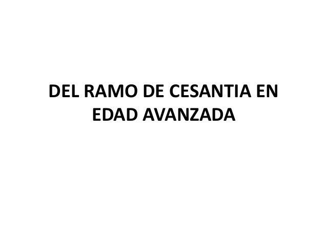 DEL RAMO DE CESANTIA EN     EDAD AVANZADA