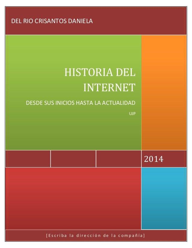 [ E s c r i b a l a d i r e c c i ó n d e l a c o m p a ñ í a ] 2014 HISTORIA DEL INTERNET DESDE SUS INICIOS HASTA LA ACTU...
