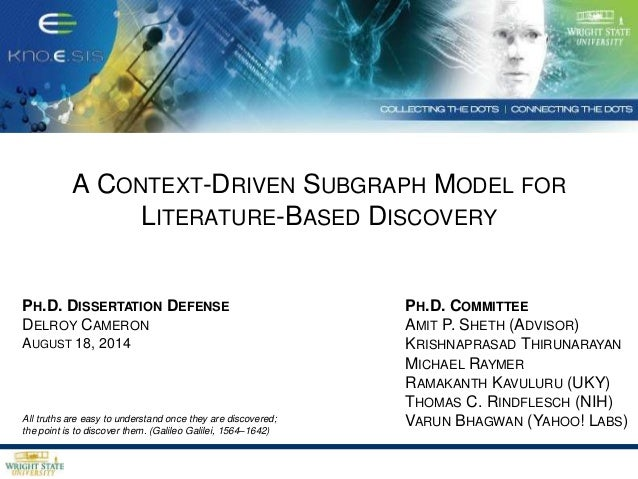 A CONTEXT-DRIVEN SUBGRAPH MODEL FOR LITERATURE-BASED DISCOVERY PH.D. DISSERTATION DEFENSE DELROY CAMERON AUGUST 18, 2014 P...