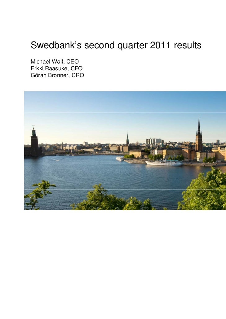 Swedbank's second quarter 2011 resultsMichael Wolf, CEO        WolfErkki Raasuke, CFOGöran Bronner, CRO