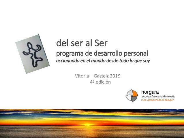 del ser al Ser programa de desarrollo personal accionando en el mundo desde todo lo que soy Vitoria – Gasteiz 2019 4ª edic...