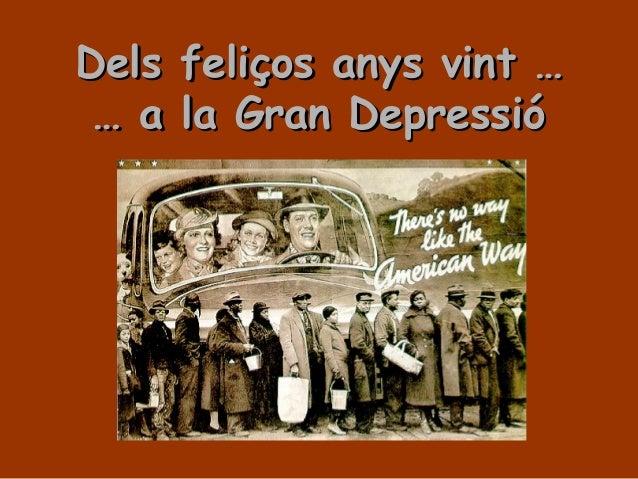 Dels feliços anys vint …Dels feliços anys vint … … a la Gran Depressió… a la Gran Depressió