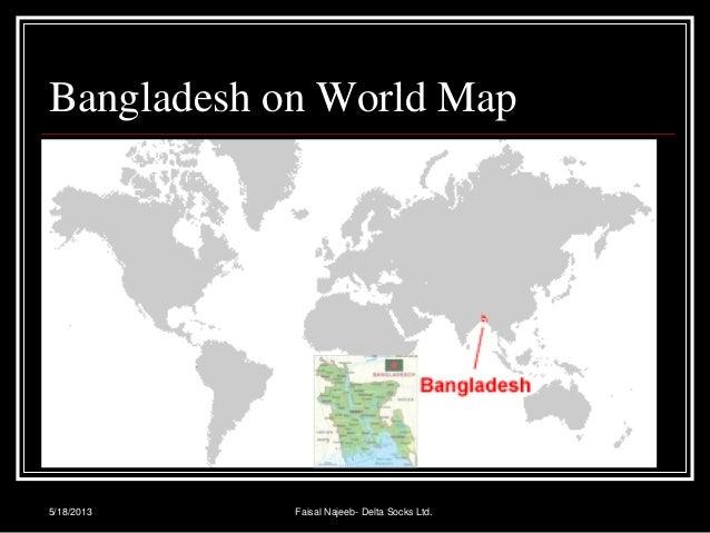 5/18/2013Bangladesh on World MapFaisal Najeeb- Delta Socks Ltd.