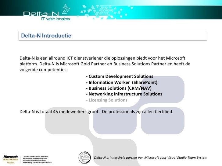 Delta-N is Innercircle partner van Microsoft voor Visual Studio Team System Delta-N is een allround ICT dienstverlener die...