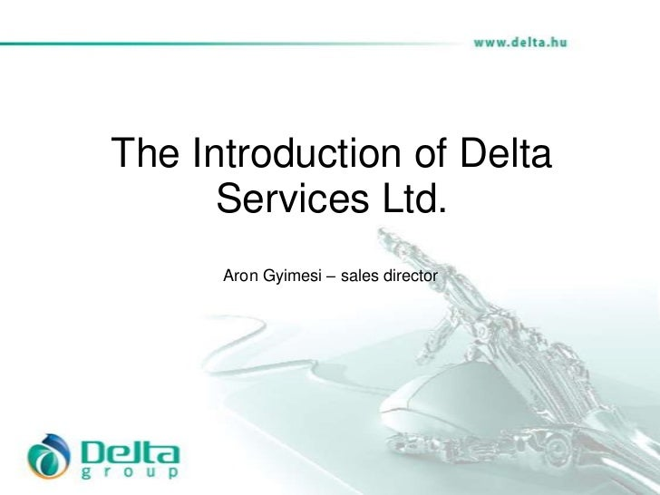 The Introduction of Delta      Services Ltd.      Aron Gyimesi – sales director