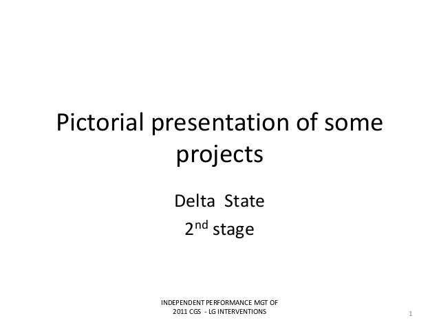 Pictorial presentation of someprojectsDelta State2nd stageINDEPENDENT PERFORMANCE MGT OF2011 CGS - LG INTERVENTIONS 1