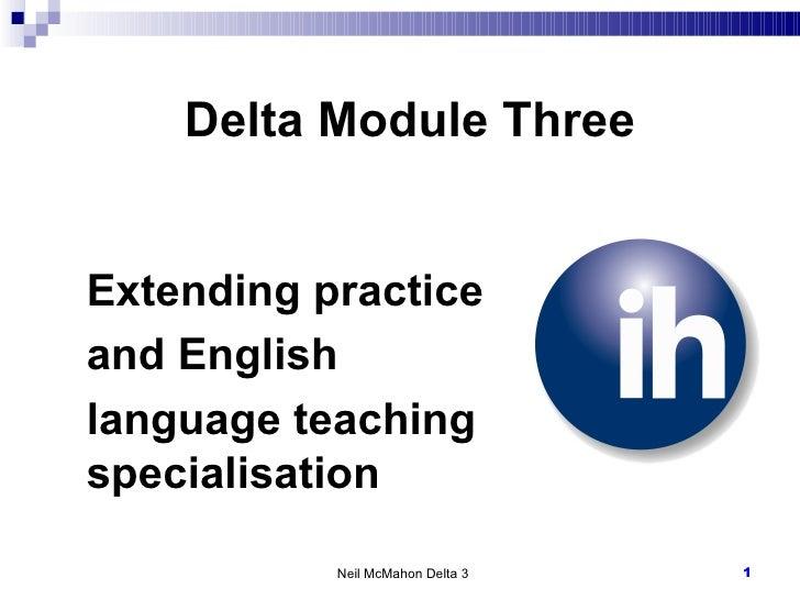 Delta Module Three Neil McMahon Delta 3 Extending practice  and English  language teaching specialisation