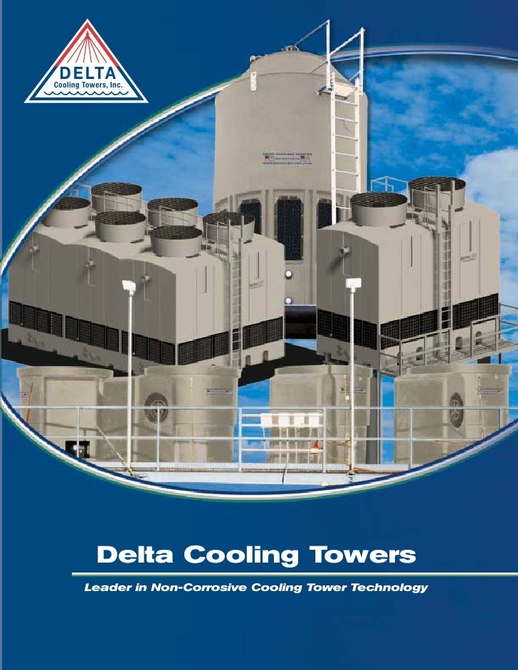 D E LTA Cooling Towers, Inc.                 Delta Cooling Towers         Leader in Non-Corrosive Cooling Tower Technology