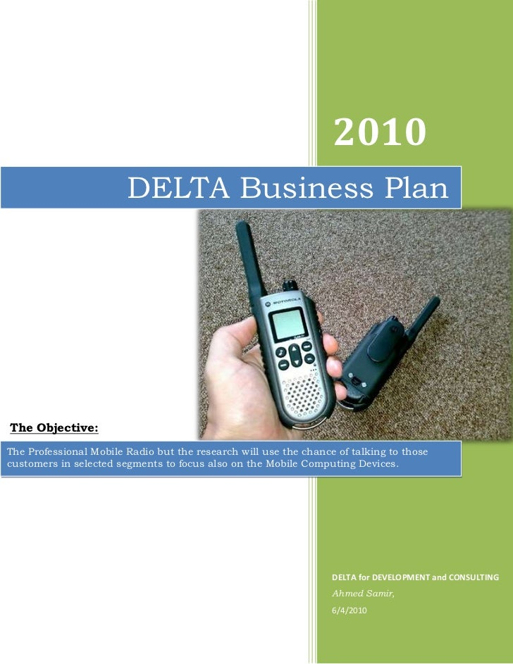 2010                        DELTA Business PlanThe Objective:The Professional Mobile Radio but the research will use the c...