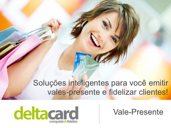 Soluções inteligentes para você emitir    vales-presente e fidelizar clientes!                       Vale-Presente
