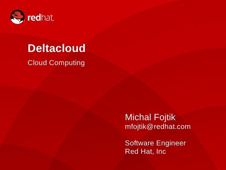 Deltacloud     Cloud Computing                                           Michal Fojtik                                    ...