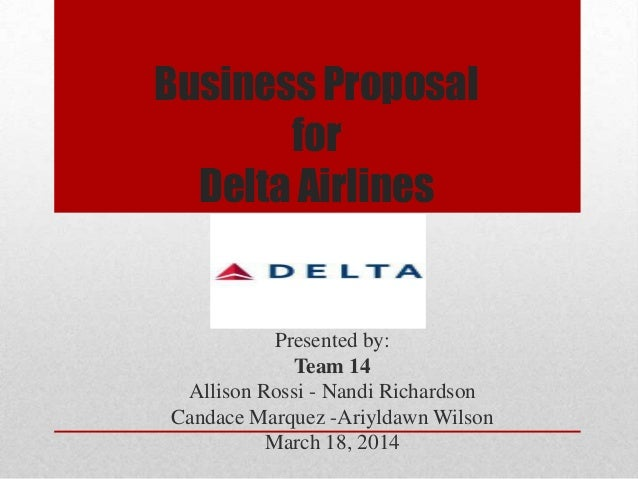 Business Proposal for Delta Airlines Presented by: Team 14 Allison Rossi - Nandi Richardson Candace Marquez -Ariyldawn Wil...