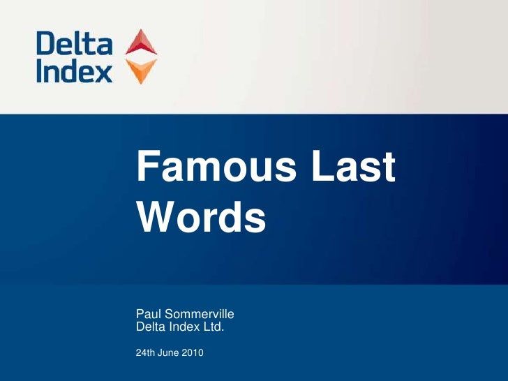Famous Last Words<br />Paul Sommerville<br />Delta Index Ltd.<br />24th June 2010<br />