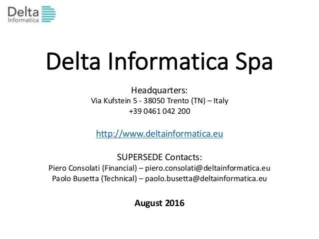DeltaInformatica Spa Headquarters: ViaKufstein 5- 38050Trento(TN)– Italy +390461042200 http://www.deltainformati...