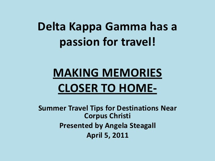 Delta Kappa Gamma has a passion for travel!<br />MAKING MEMORIES CLOSER TO HOME-<br />Summer Travel Tips for Destinations ...