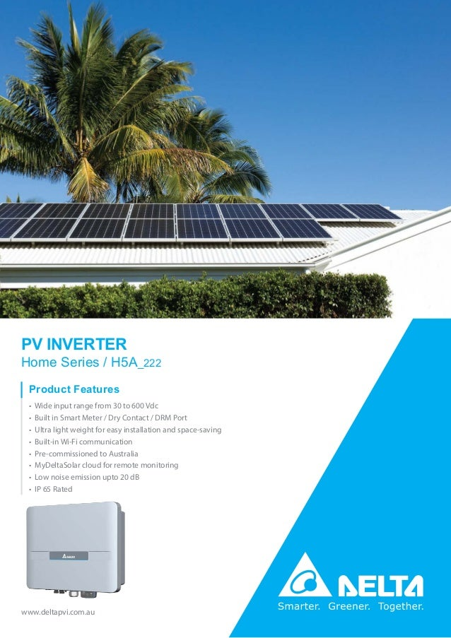 • Low noise emission upto 20 dB PV INVERTER Home Series / H5A_222 www.deltapvi.com.au Product Features • Wide input range ...