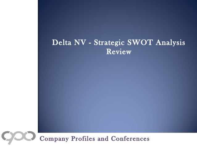 swot analysis for delta state Free essay: swot analysis strength 1 innovation:  swot analysis of delta  airlines  thus turkish airlines became a state owned enterprise.