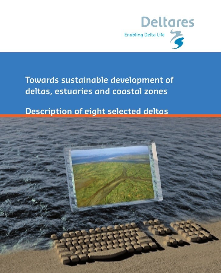 Towards sustainable development of deltas, estuaries and coastal zones  Description of eight selected deltas