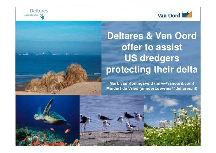 Deltares & Van Oord    offer to assist     US dredgers protecting their delta  Mark van Koningsveld (mrv@vanoord.com) Mind...
