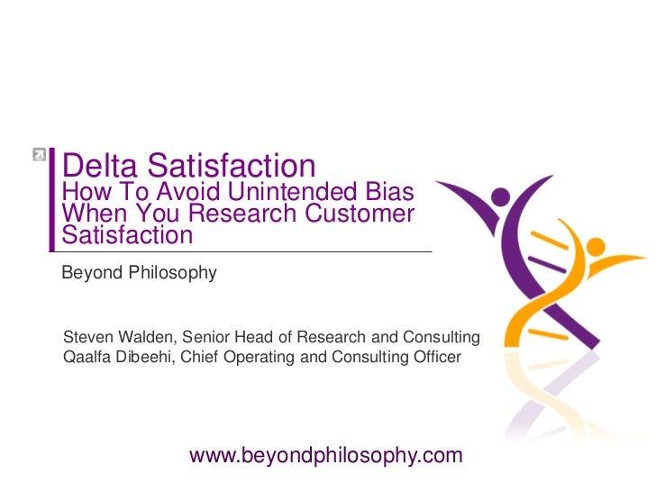 Delta SatisfactionHow To Avoid Unintended BiasWhen You Research CustomerSatisfactionBeyond PhilosophySteven Walden, Senior...