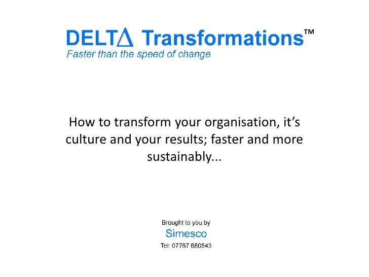 ™<br />How to transform your organisation, it's culture and your results; faster and more sustainably...<br />