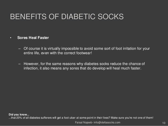 BENEFITS OF DIABETIC SOCKS• Sores Heal Faster– Of course it is virtually impossible to avoid some sort of foot irritation ...