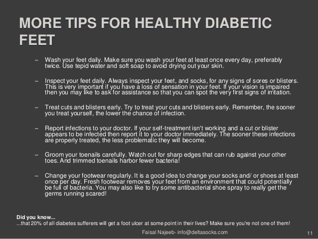 MORE TIPS FOR HEALTHY DIABETICFEET– Wash your feet daily. Make sure you wash your feet at least once every day, preferably...