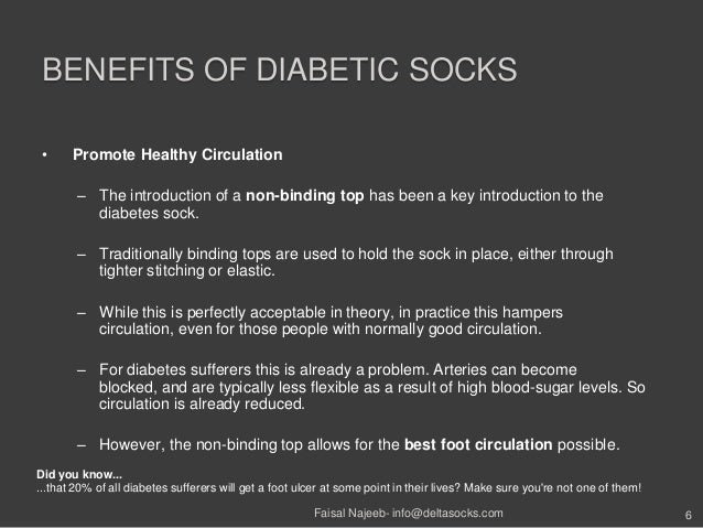 BENEFITS OF DIABETIC SOCKS• Promote Healthy Circulation– The introduction of a non-binding top has been a key introduction...