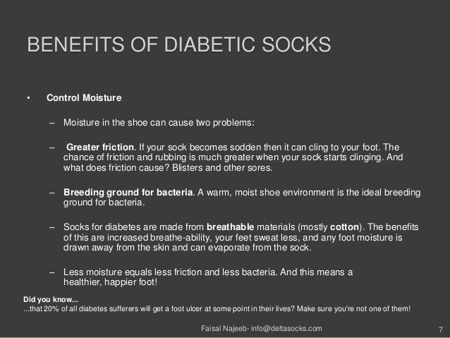 BENEFITS OF DIABETIC SOCKS• Control Moisture– Moisture in the shoe can cause two problems:– Greater friction. If your sock...