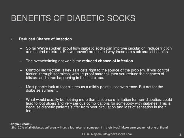 BENEFITS OF DIABETIC SOCKS• Reduced Chance of Infection– So far Weve spoken about how diabetic socks can improve circulati...