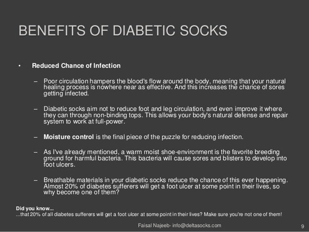 BENEFITS OF DIABETIC SOCKS• Reduced Chance of Infection– Poor circulation hampers the bloods flow around the body, meaning...