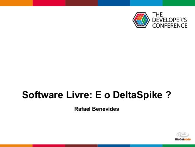 Globalcode – Open4education Software Livre: E o DeltaSpike ? Rafael Benevides
