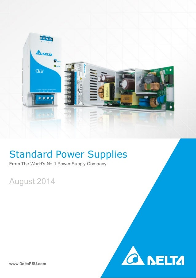 Standard Power Supplies From The World's No.1 Power Supply Company August 2014 www.DeltaPSU.com