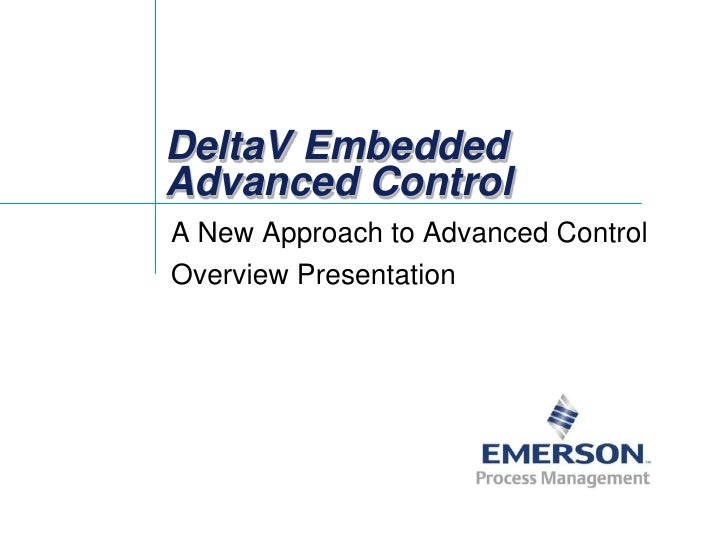 DeltaV EmbeddedAdvanced ControlA New Approach to Advanced ControlOverview Presentation