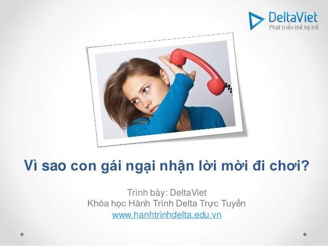 Vì sao con gái ngại nhận lời mời đi chơi?                 Trình bày: DeltaViet         Khóa học Hành Trình Delta Trực Tuyế...