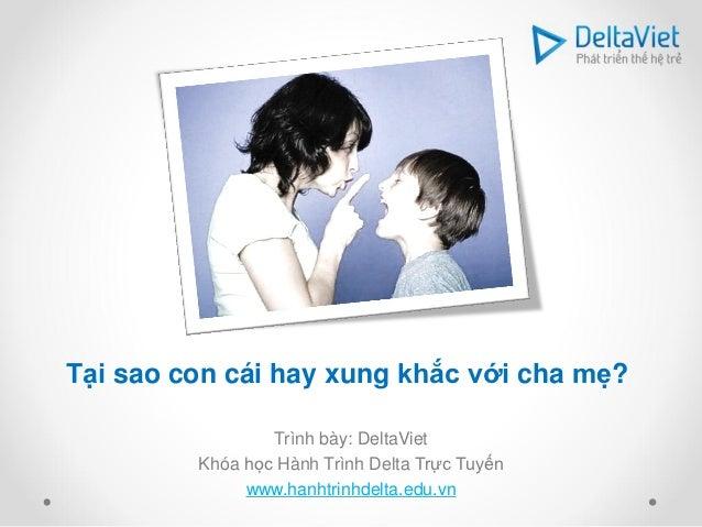 Tại sao con cái hay xung khắc với cha mẹ?                 Trình bày: DeltaViet         Khóa học Hành Trình Delta Trực Tuyế...
