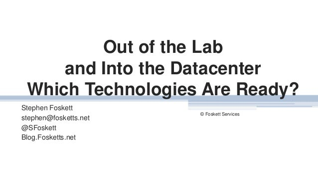 Out of the Lab and Into the Datacenter Which Technologies Are Ready? Stephen Foskett stephen@fosketts.net @SFoskett Blog.F...