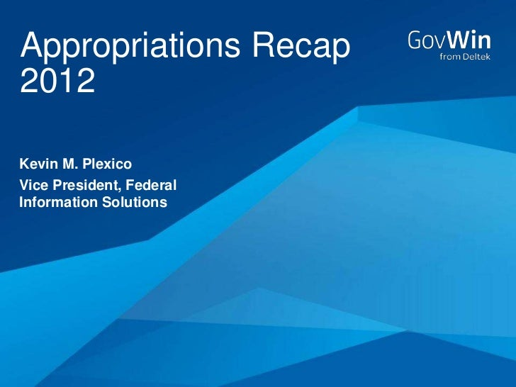 Appropriations Recap2012Kevin M. PlexicoVice President, FederalInformation Solutions