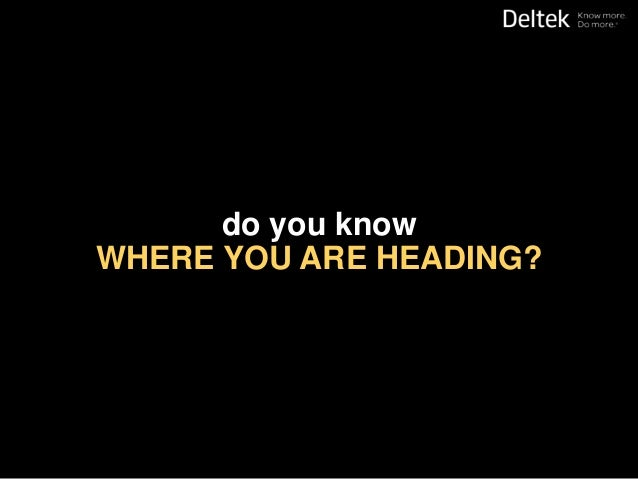 do you knowWHERE YOU ARE HEADING?